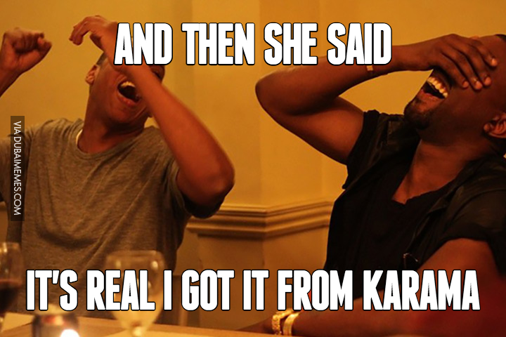 And then She said... It's Real I Got It From Karama