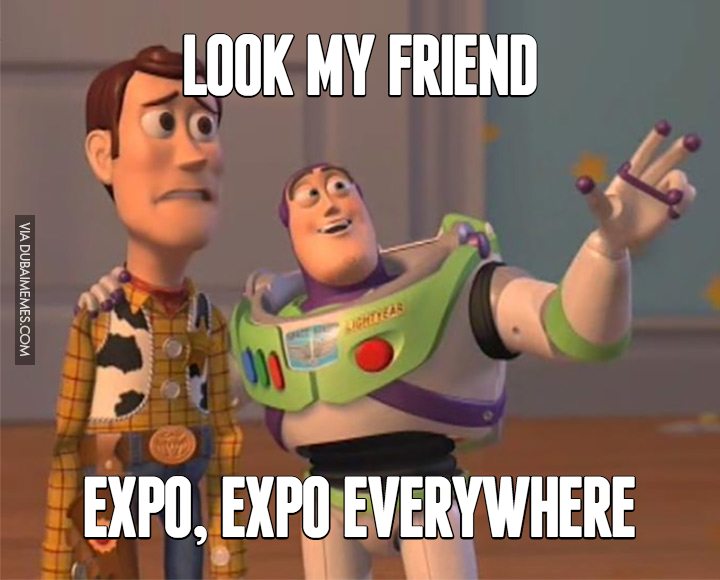 Look My Friend... Expo, Expo Everywhere