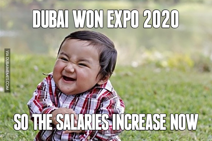 Dubai Won Expo 2020... So the salaries increase now