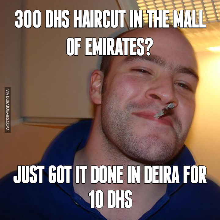 300 DHS Haircut in the Mall Of Emirates?... Just Got It Done in Deira for 10 DHS